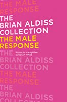 The Brian Aldiss Collection: The Male Response