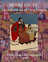 The Adventures of King Pausole: A New, Unabridge and Annotated Translation