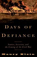 Days of Defiance: Sumter, Secession, and the Coming of the Civil War