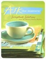 Ask the Masters: Organize Your Supplies: Scrapbook Solutions from the Memory Makers Masters