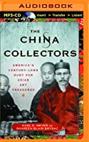 The China Collectors, The: America's Century-Long Hunt for Asian Art Treasures