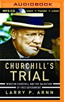 Churchill's Trial: Winston Churchill and the Salvation of Free Government