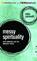 Messy Spirituality: God's Annoying Love for Imperfect People