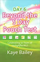 Day 6: Beyond the 5 Day Pouch Test