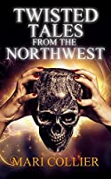 Twisted Tales From The Northwest