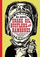 Snake Oil, Hustlers and Hambones: The American Medicine Show