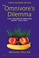 The Omnivore's Dilemma: The Secrets Behind What You Eat, Young Readers Edition