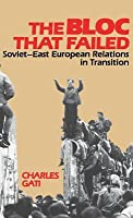 The Bloc That Failed: Soviet-East European Relations in Transition