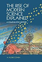 The Rise of Modern Science Explained: A Comparative History