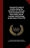 Journal of a Lady of Quality; Being the Narrative of a Journey from Scotland to the West Indies, North Carolina, and Portugal, in the Years 1774 to 1776