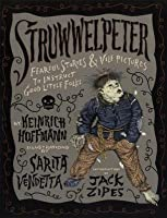 Struwwelpeter: Fearful Stories and Vile Pictures to Instruct Good Little Folks