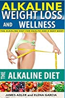 Alkaline Weight Loss and Wellness: The Alkaline Diet for Health and a Sexy Body