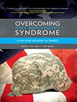 Overcoming Post-Deployment Syndrome: A Six-Step Mission to Health