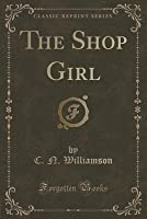 The Shop Girl (Classic Reprint)