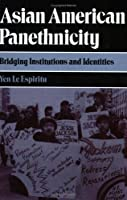 Asian American Panethnicity: Bridging Institutions and Identities (Asian American History & Cultu)
