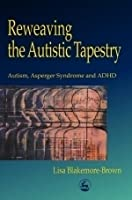 Reweaving the Autistic Tapestry: Autism, Asperger Syndrome and ADHD