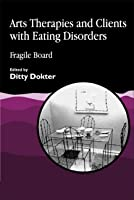 Arts Therapies and Clients with Eating Disorders: Fragile Board