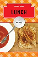 Lunch: A History (The Meals Series)