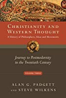 Christianity and Western Thought, Volume 3: Journey to Postmodernity in the Twentieth Century