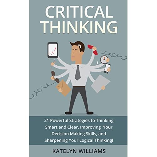 critical thinking strategies for business decisions Critical thinking in effective decision making in the business world, a critical thinking approach to problem solving improves the role of critical thinking.