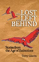The Lost and Left Behind: Stories from the Age of Extinctions