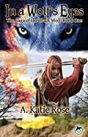 In a Wolf's Eyes: Saga of the Black Wolf, Book One
