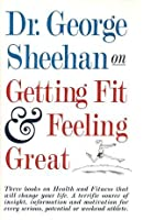 Dr. George Sheehan on Getting Fit & Feeling Great: 3 Vols. in One