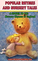 Popular Rhymes and Nursery Tales: A Sequel to the Nursery Rhymes of England (167 reference study of nursery rhymes stories) Illustrated New Colorful Pictures for Children's Art