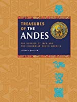Treasures Of The Andes: The Glories Of Inca And Pre Columbian South America