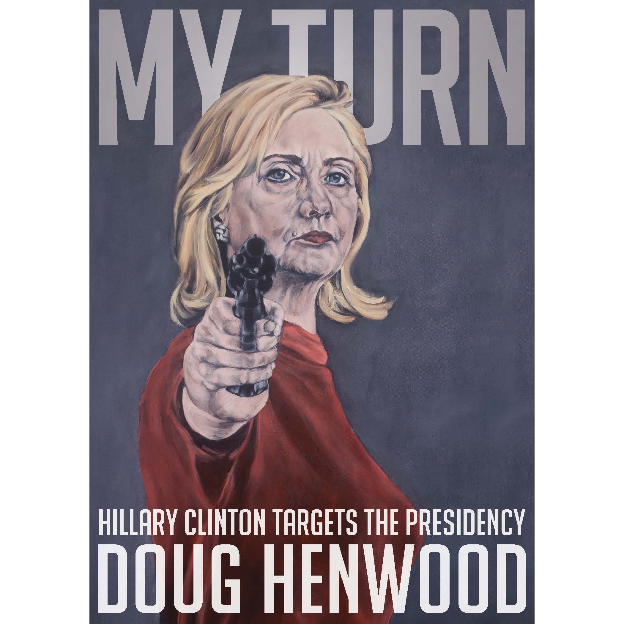 my turn hillary clinton targets the presidency by doug henwood my turn hillary clinton targets the presidency by doug henwood reviews discussion bookclubs lists