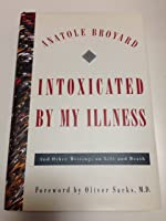 Intoxicated by My Illness, and Other Writings on Illness and Dying: A Critic Writes About Being Critically Ill
