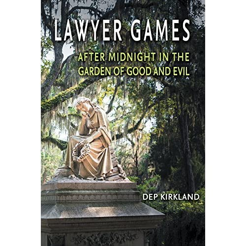 Lawyer games after midnight in the garden of good and evil by dep kirkland reviews for Midnight in the garden of evil