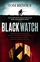 Black Watch: Liberating Europe and Catching Himmler My Extraordinary Ww2 with the Highland Division