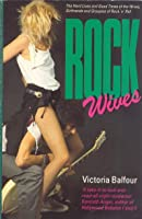 Rock Wives: The Hard Lives and Good Times of the Wives, Girlfriends, and Groupies of Rock and Roll