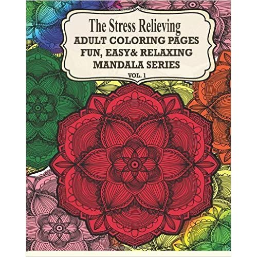 The Stress Relieving Adult Coloring Pages The Fun Easy Amp Relaxing Mandala Series Vol 1 By