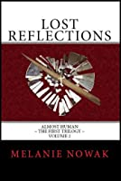Lost Reflections: Volume 2 of Almost Human ~ The First Trilogy