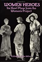 Women Heroes: Six Short Plays from the Women's Project (Applause Books)