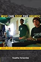 Who Can Stop the Drums?: Urban Social Movements in Chávez's Venezuela (e-Duke books scholarly collection.)
