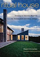 Ritual House: Drawing on Nature's Rhythms for Architecture and Urban Design