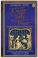 The Knight, the Lady and the Priest: The Making of Modern Marriage in Mediaeval France