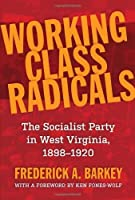 Working Class Radicals: The Socialist Party in West Virginia, 1898-1920 (WEST VIRGINIA & APPALACHIA)