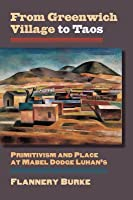 From Greenwich Village to Taos: Primitivism and Place at Mabel Dodge Luhan's