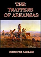 The Trappers of Arkansas : or The Royal Heart