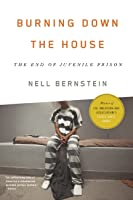 Burning Down the House: The End of Juvenile Prison