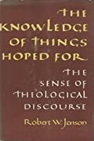 The Knowledge of Things Hoped For: The Sense of Theological Discourse