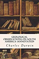 Geological Observations on South America (annotated)