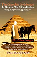 The Exodus Evidence In Pictures: The Bible's Exodus. The Hunt for Ancient Israel in Egypt, The Red Sea, The Exodus Route and Mount Sinai
