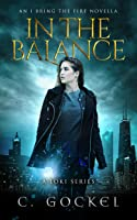 In the Balance: An I Bring the Fire Novella