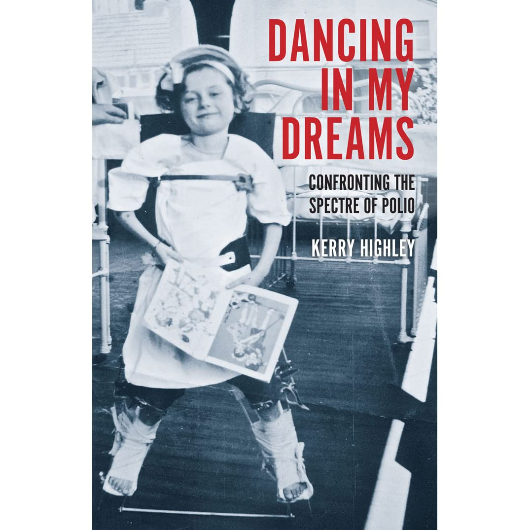 dancing in my dreams confronting the spectre of polio by kerry dancing in my dreams confronting the spectre of polio by kerry highley reviews discussion bookclubs lists