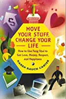 Move Your Stuff, Change Your Life: How to Use Feng Shui to Get Love, Money, Respect and Happiness